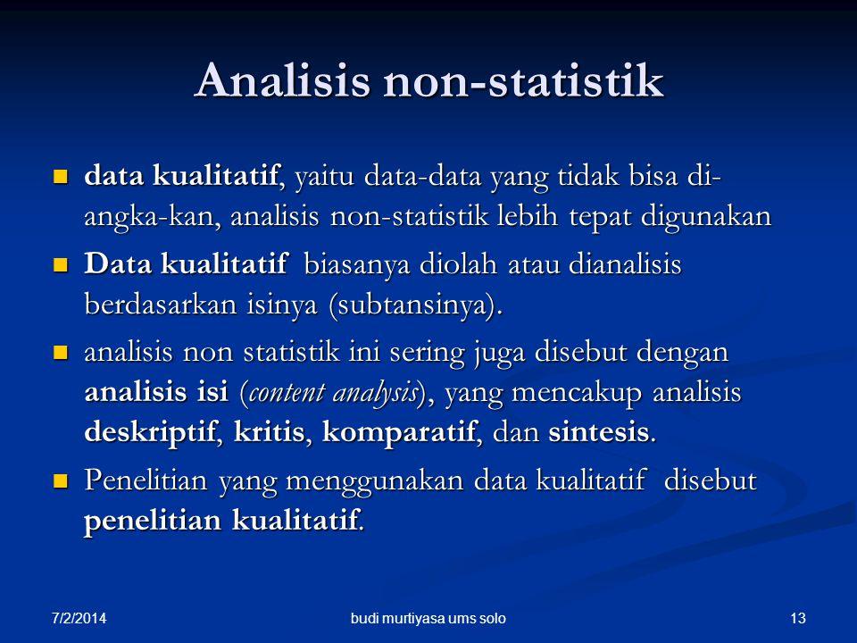 7/2/2014 13 Analisis non-statistik  data kualitatif, yaitu data-data yang tidak bisa di- angka-kan, analisis non-statistik lebih tepat digunakan  Da