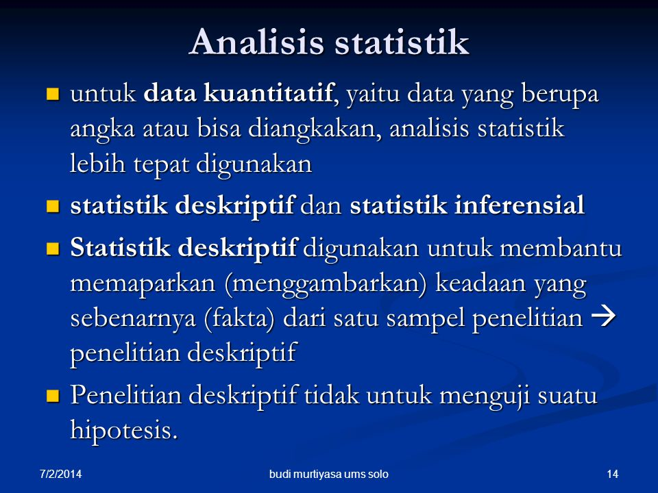 7/2/2014 14 Analisis statistik  untuk data kuantitatif, yaitu data yang berupa angka atau bisa diangkakan, analisis statistik lebih tepat digunakan 