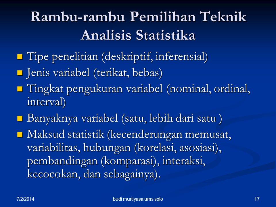 7/2/2014 17 Rambu-rambu Pemilihan Teknik Analisis Statistika  Tipe penelitian (deskriptif, inferensial)  Jenis variabel (terikat, bebas)  Tingkat p