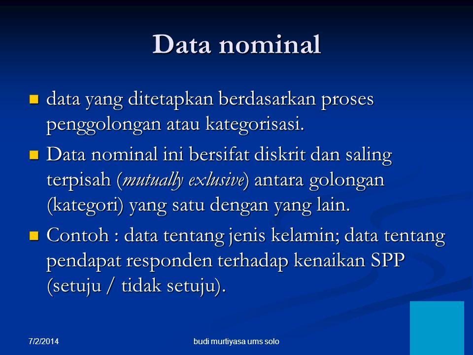7/2/2014 7 Data nominal  data yang ditetapkan berdasarkan proses penggolongan atau kategorisasi.  Data nominal ini bersifat diskrit dan saling terpi
