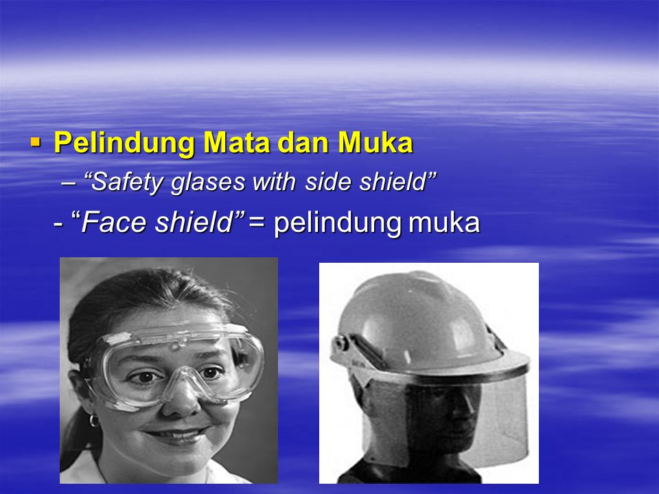" Pelindung Mata dan Muka –""Safety glases with side shield"" - ""Face shield"" = pelindung muka"