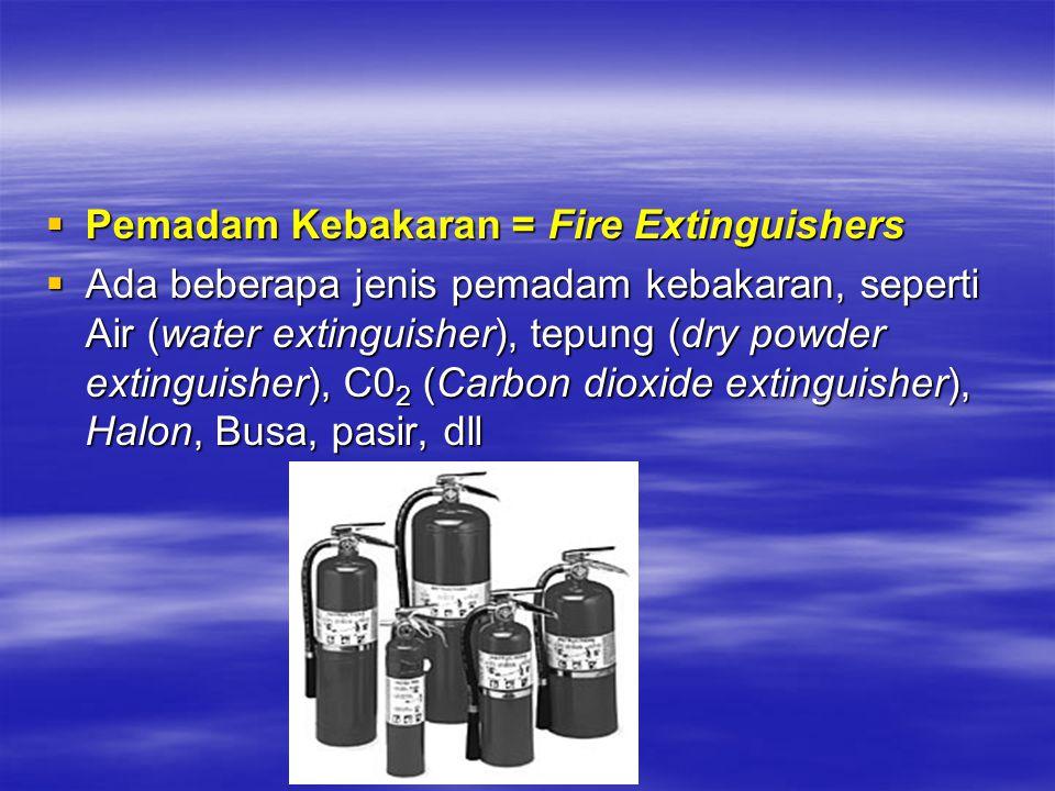  Pemadam Kebakaran = Fire Extinguishers  Ada beberapa jenis pemadam kebakaran, seperti Air (water extinguisher), tepung (dry powder extinguisher), C
