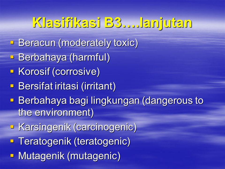 Klasifikasi B3….lanjutan  Beracun (moderately toxic)  Berbahaya (harmful)  Korosif (corrosive)  Bersifat iritasi (irritant)  Berbahaya bagi lingk