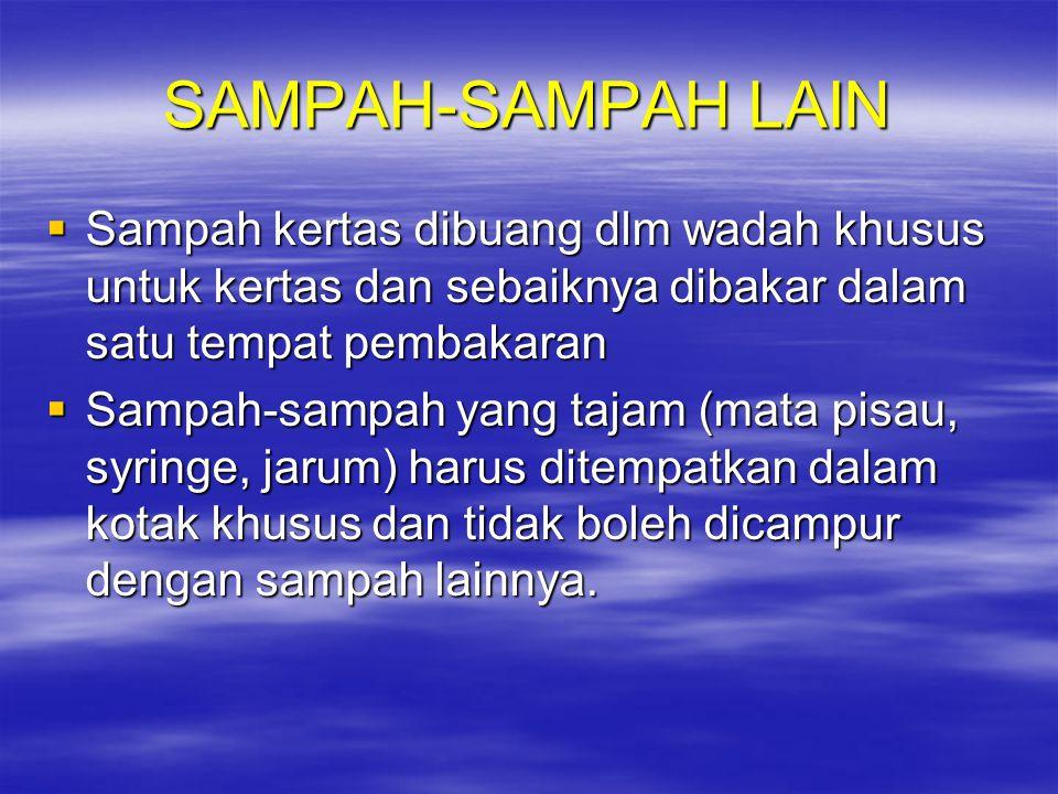 SAMPAH-SAMPAH LAIN  Sampah kertas dibuang dlm wadah khusus untuk kertas dan sebaiknya dibakar dalam satu tempat pembakaran  Sampah-sampah yang tajam