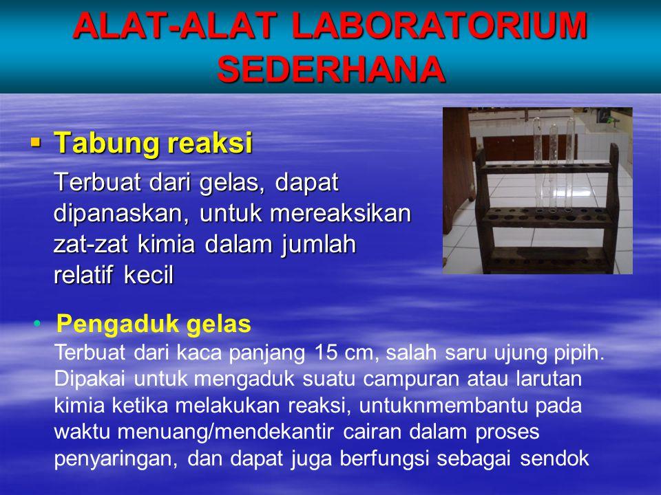 ALAT-ALAT LABORATORIUM SEDERHANA  Tabung reaksi Terbuat dari gelas, dapat dipanaskan, untuk mereaksikan zat-zat kimia dalam jumlah relatif kecil • Pe