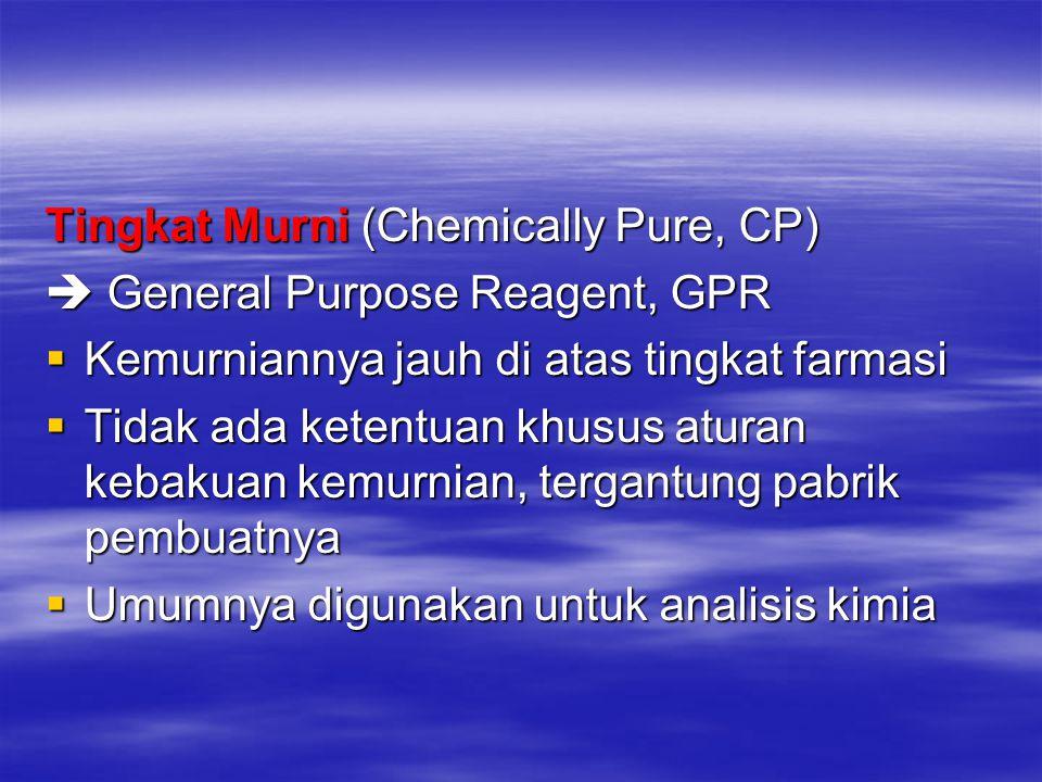 Tingkat Murni (Chemically Pure, CP)  General Purpose Reagent, GPR  Kemurniannya jauh di atas tingkat farmasi  Tidak ada ketentuan khusus aturan keb