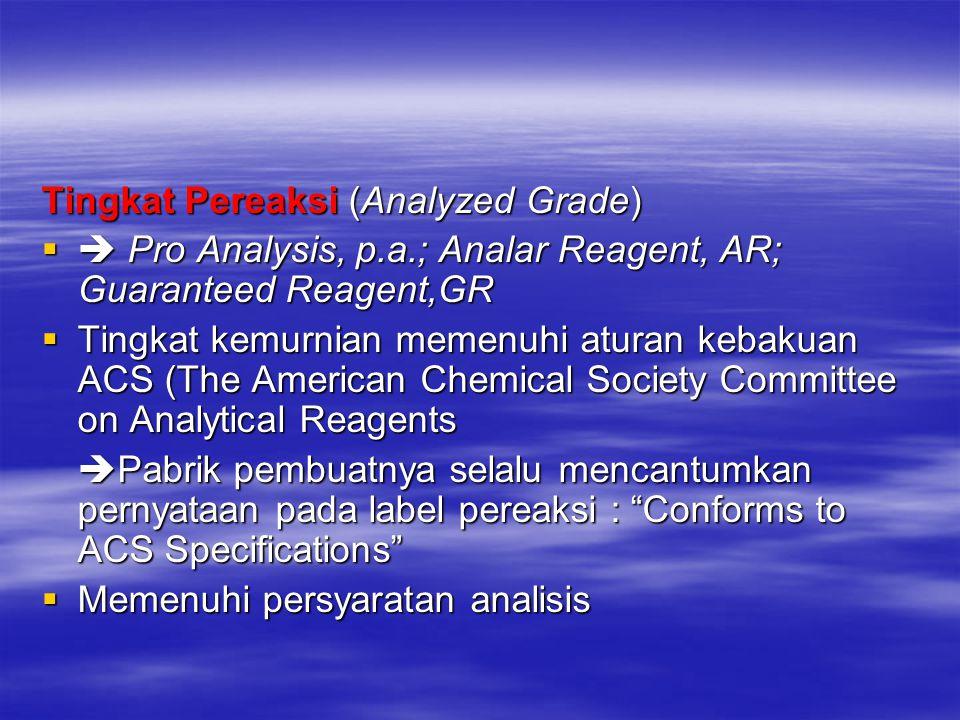 Tingkat Pereaksi (Analyzed Grade)  Pro Analysis, p.a.; Analar Reagent, AR; Guaranteed Reagent,GR  Tingkat kemurnian memenuhi aturan kebakuan ACS (T