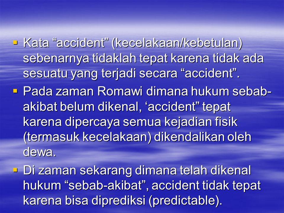 """ Kata """"accident"""" (kecelakaan/kebetulan) sebenarnya tidaklah tepat karena tidak ada sesuatu yang terjadi secara """"accident"""".  Pada zaman Romawi dimana"""