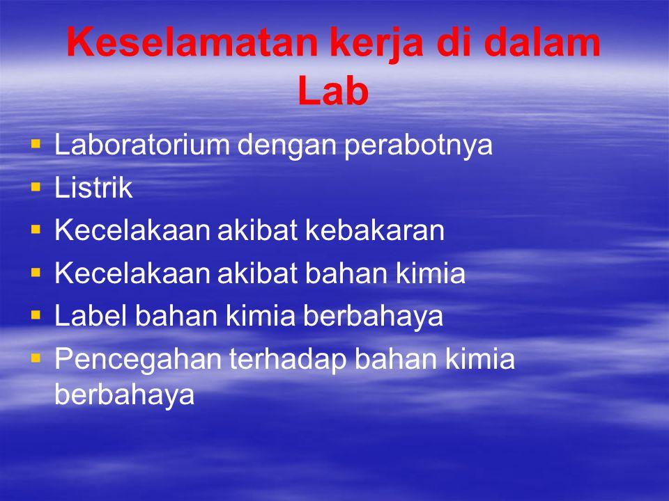 Keselamatan kerja di dalam Lab   Laboratorium dengan perabotnya   Listrik   Kecelakaan akibat kebakaran   Kecelakaan akibat bahan kimia   La