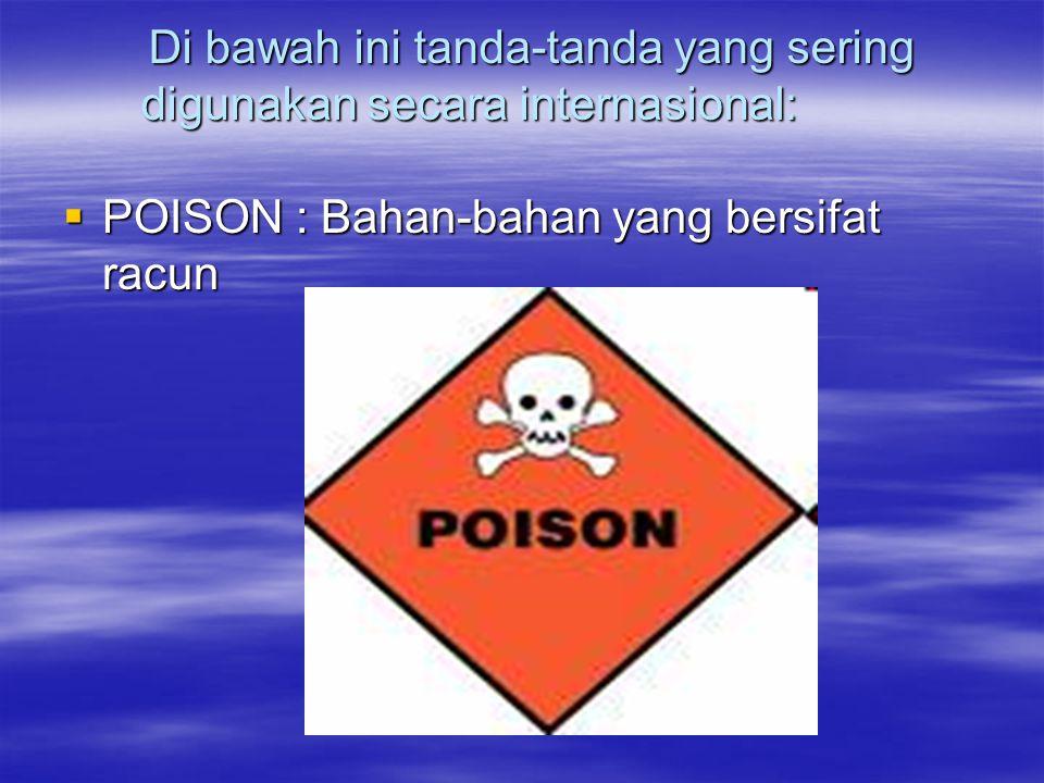 Di bawah ini tanda-tanda yang sering digunakan secara internasional: Di bawah ini tanda-tanda yang sering digunakan secara internasional:  POISON : B