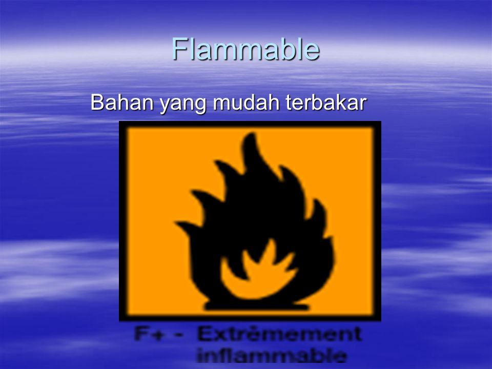 Bahan yang mudah terbakar Bahan yang mudah terbakar Flammable