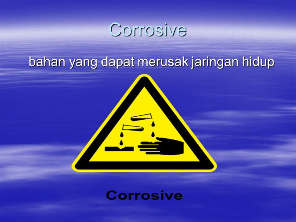 Corrosive bahan yang dapat merusak jaringan hidup bahan yang dapat merusak jaringan hidup