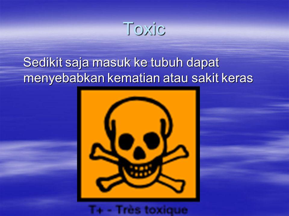 Toxic Sedikit saja masuk ke tubuh dapat menyebabkan kematian atau sakit keras Sedikit saja masuk ke tubuh dapat menyebabkan kematian atau sakit keras