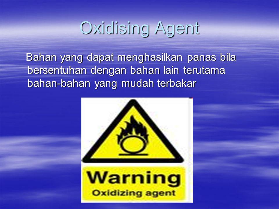 Oxidising Agent Bahan yang dapat menghasilkan panas bila bersentuhan dengan bahan lain terutama bahan-bahan yang mudah terbakar Bahan yang dapat mengh