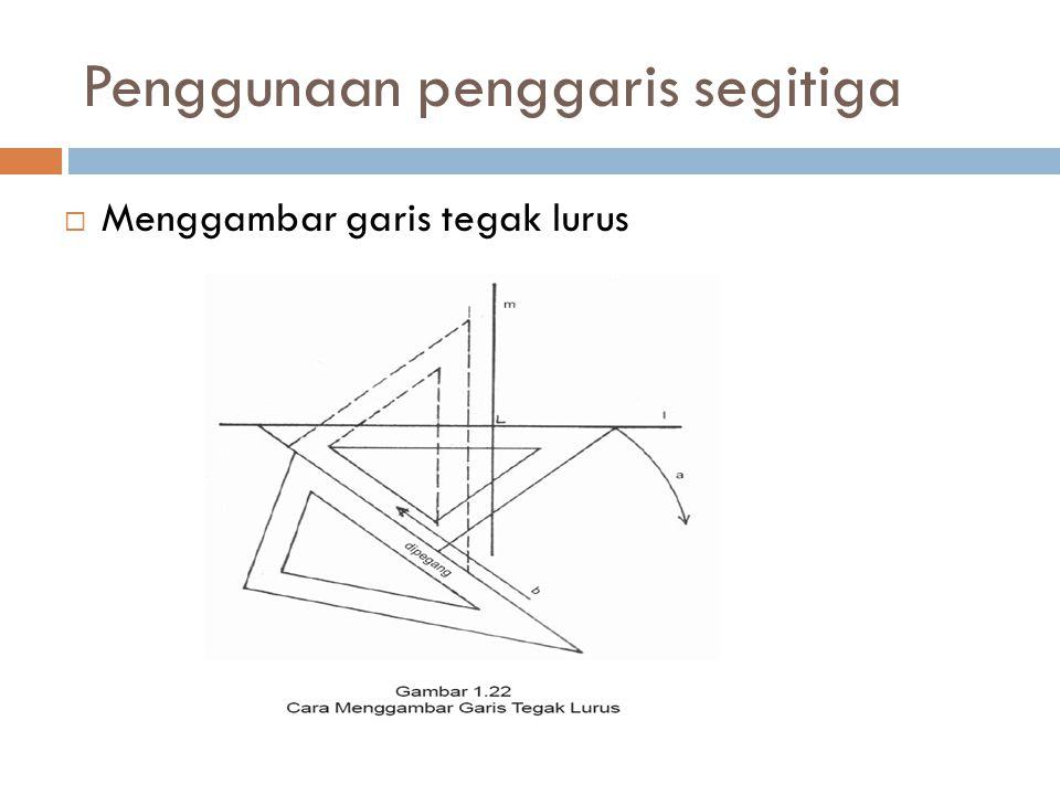 Penggunaan penggaris segitiga  Menggambar garis tegak lurus