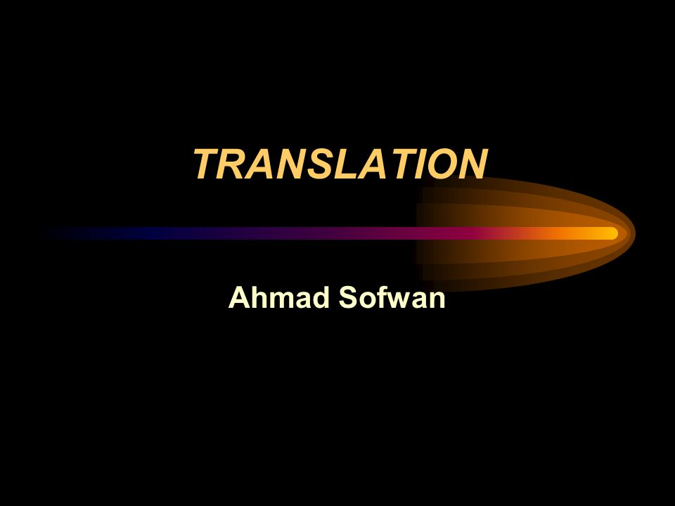 •Translation is trasferring the meaning of the source language into the receptor.