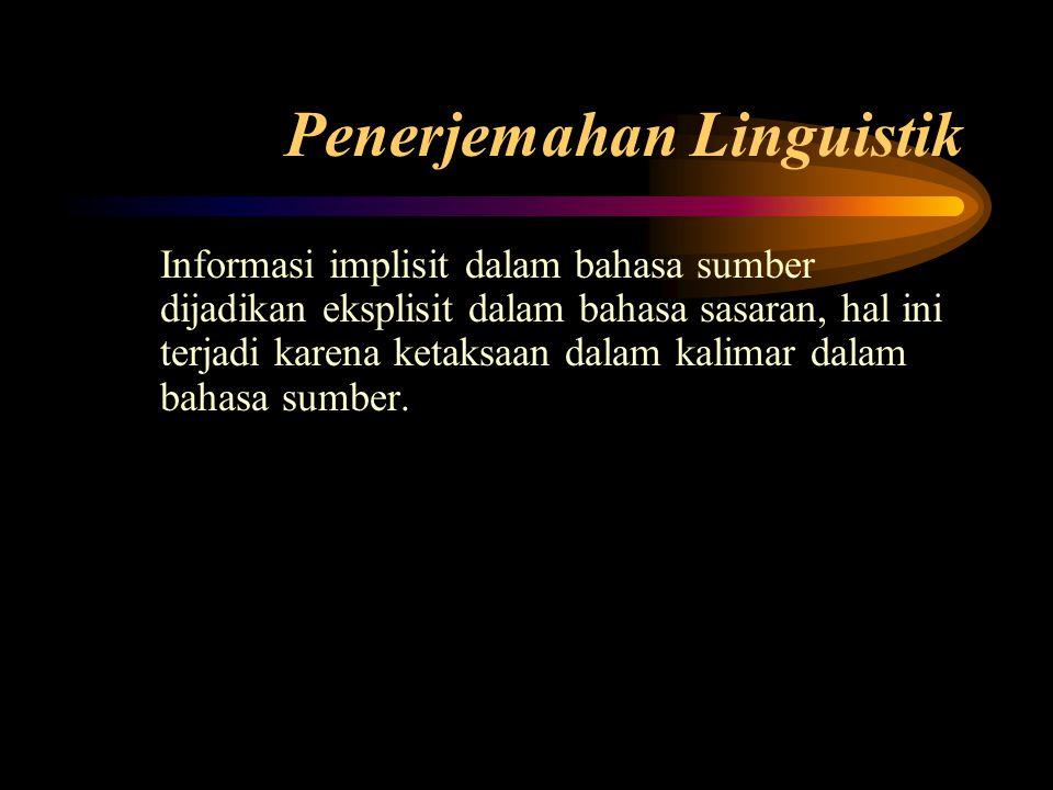 Penerjemahan Linguistik Informasi implisit dalam bahasa sumber dijadikan eksplisit dalam bahasa sasaran, hal ini terjadi karena ketaksaan dalam kalimar dalam bahasa sumber.