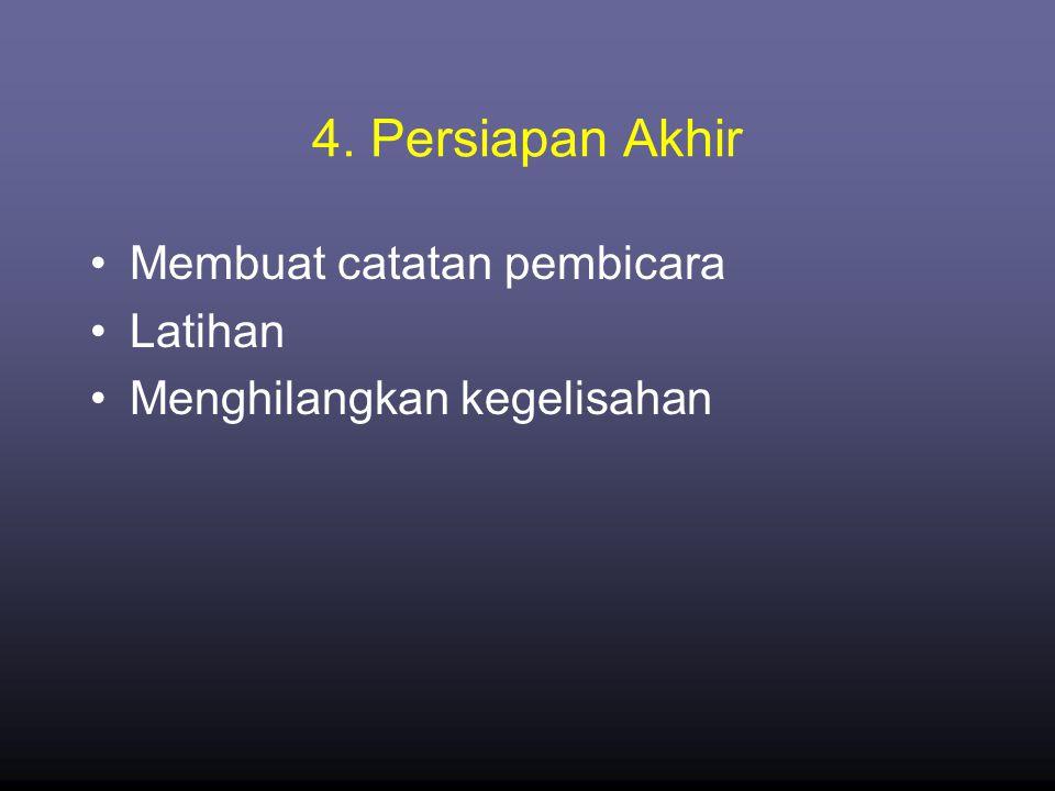 4. Persiapan Akhir •Membuat catatan pembicara •Latihan •Menghilangkan kegelisahan