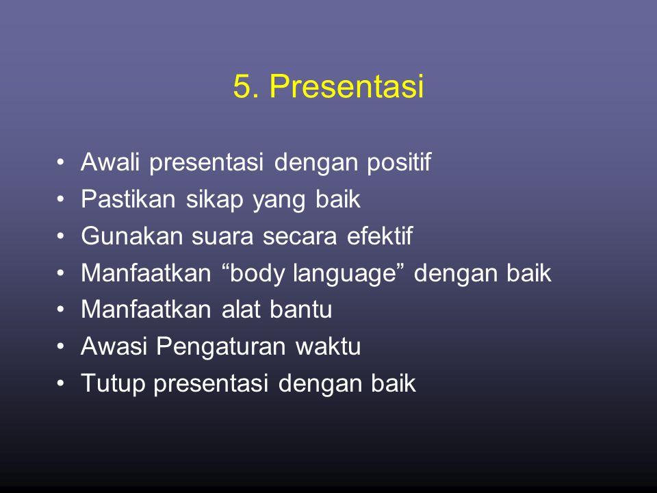 """5. Presentasi •Awali presentasi dengan positif •Pastikan sikap yang baik •Gunakan suara secara efektif •Manfaatkan """"body language"""" dengan baik •Manfaa"""