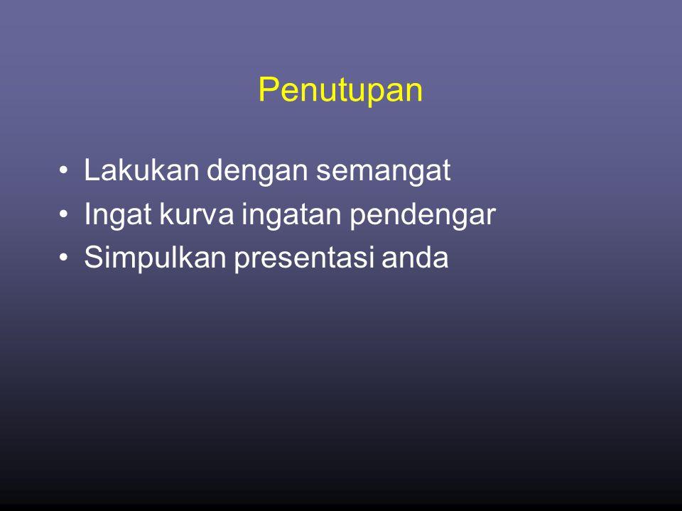 Penutupan •Lakukan dengan semangat •Ingat kurva ingatan pendengar •Simpulkan presentasi anda