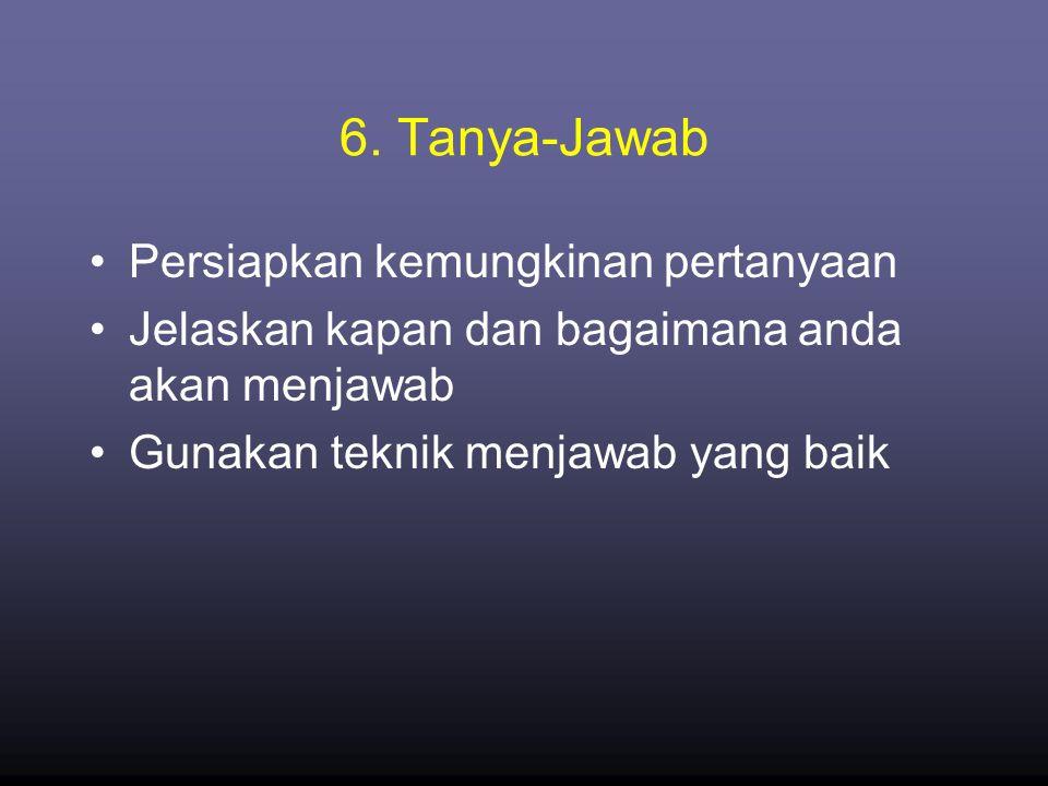 6. Tanya-Jawab •Persiapkan kemungkinan pertanyaan •Jelaskan kapan dan bagaimana anda akan menjawab •Gunakan teknik menjawab yang baik