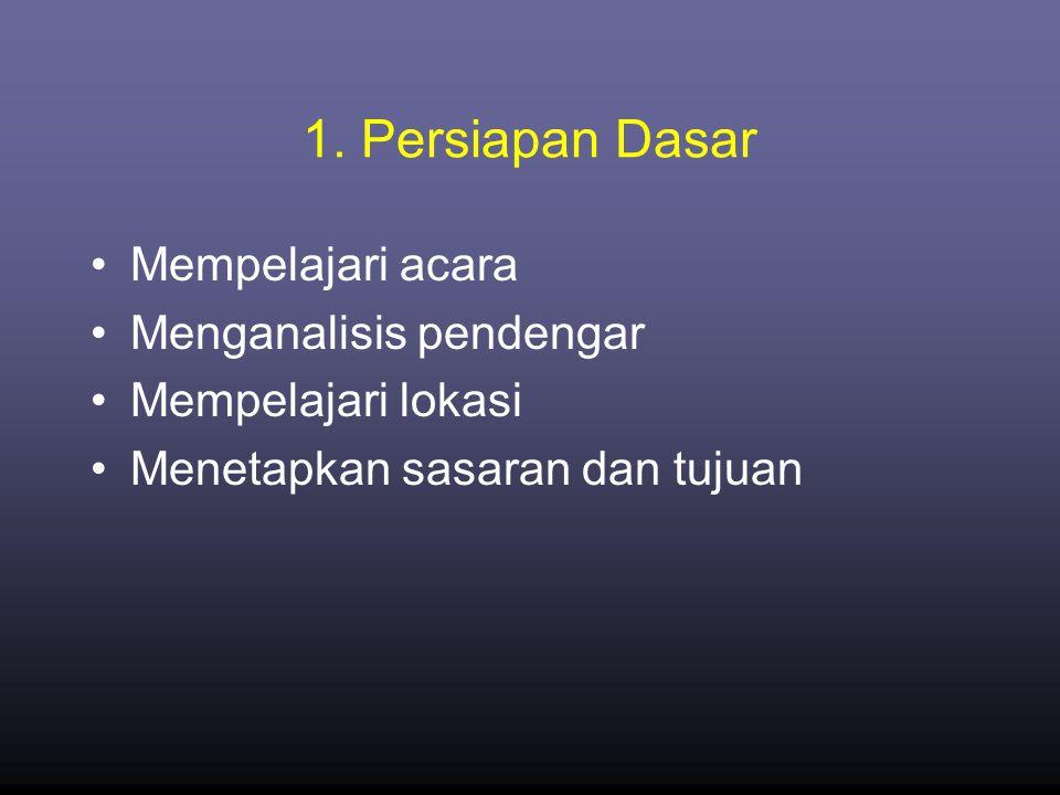 1. Persiapan Dasar •Mempelajari acara •Menganalisis pendengar •Mempelajari lokasi •Menetapkan sasaran dan tujuan