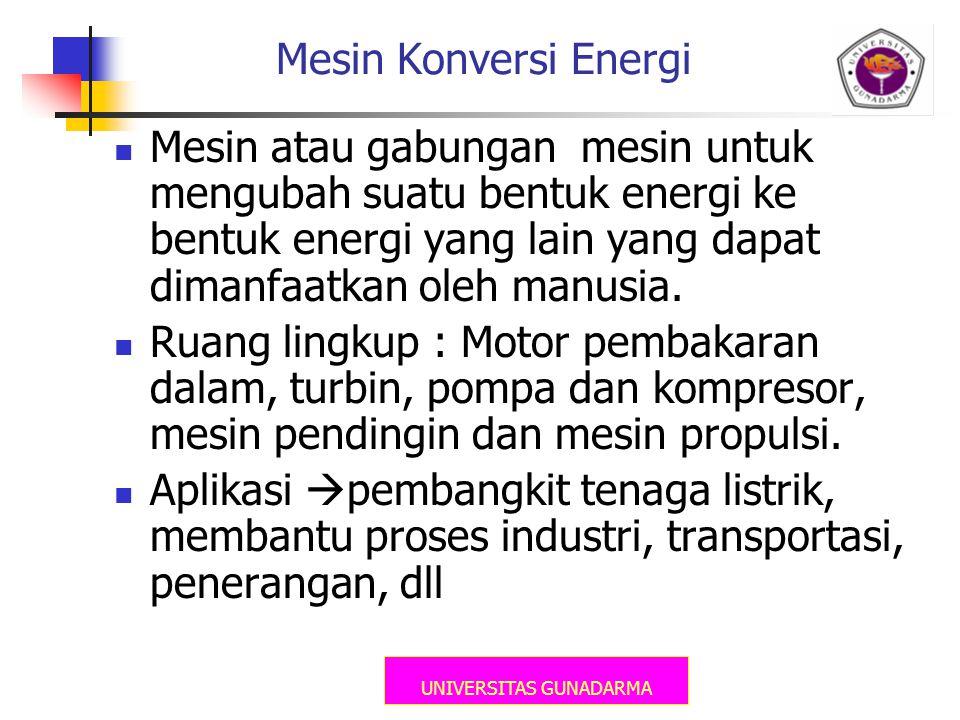 UNIVERSITAS GUNADARMA Mesin Konversi Energi  Mesin atau gabungan mesin untuk mengubah suatu bentuk energi ke bentuk energi yang lain yang dapat diman