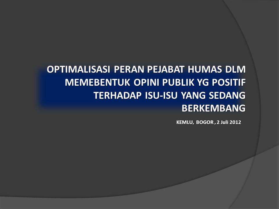 OPTIMALISASI PERAN PEJABAT HUMAS DLM MEMEBENTUK OPINI PUBLIK YG POSITIF TERHADAP ISU-ISU YANG SEDANG BERKEMBANG KEMLU, BOGOR, 2 Juli 2012