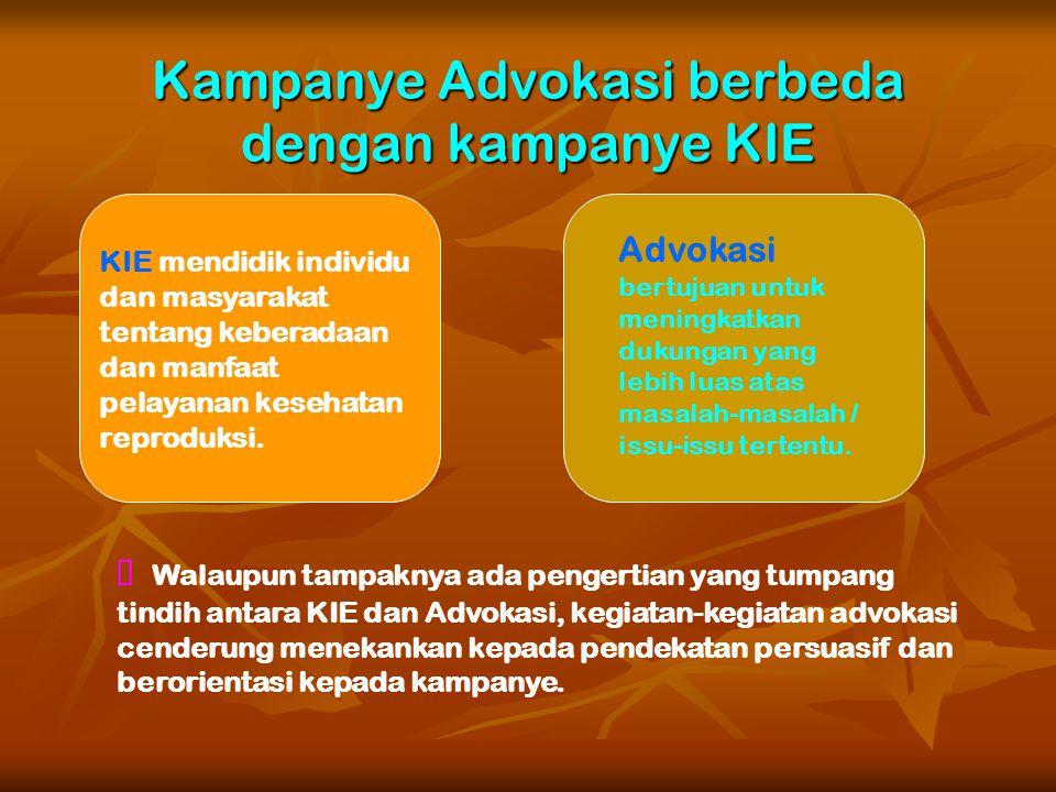 Perbedaan dan Persamaan Advokasi dengan Komunikasi, Informasi, dan Edukasi (KIE) Tujuan : Secara aktif mendukung suatu masalah/isu dan mencoba untuk m