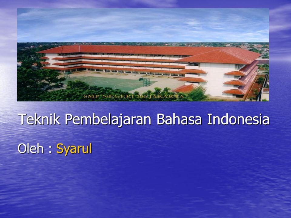 Teknik Pembelajaran Bahasa Indonesia Oleh : Syarul