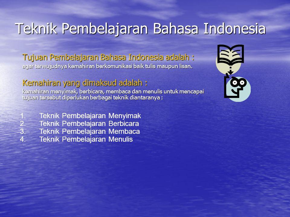 Teknik Pembelajaran Bahasa Indonesia Tujuan Pembelajaran Bahasa Indonesia adalah : agar terwujudnya kemahiran berkomunikasi baik tulis maupun lisan.
