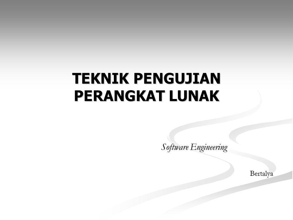 TEKNIK PENGUJIAN PERANGKAT LUNAK Software Engineering Bertalya