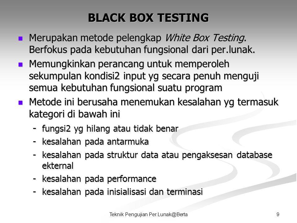 9Teknik Pengujian Per.Lunak@Berta BLACK BOX TESTING  Merupakan metode pelengkap White Box Testing.