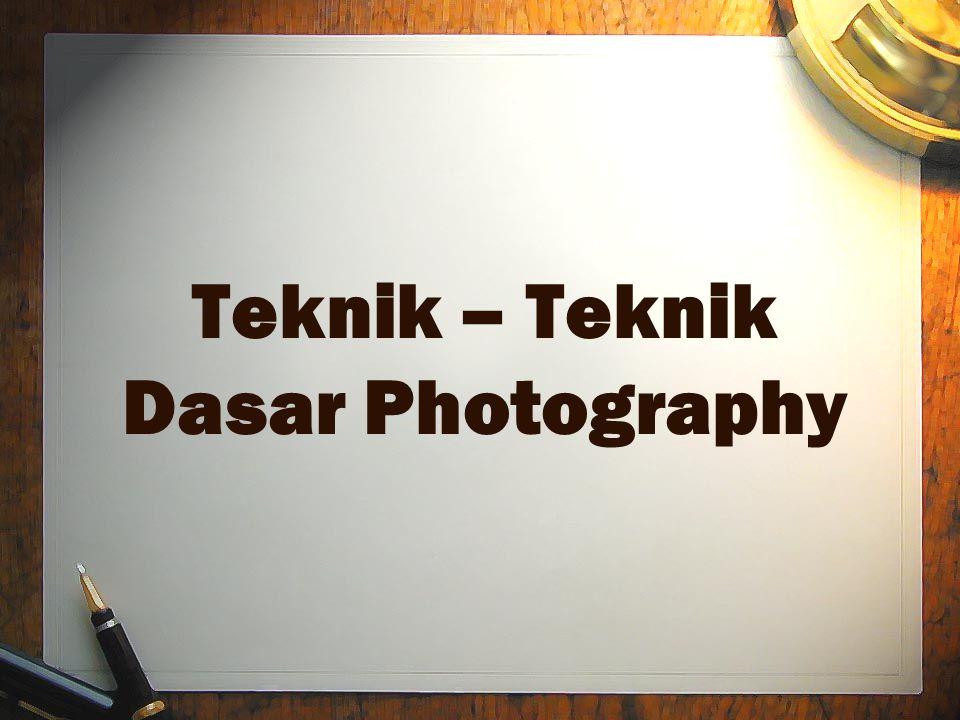 Teknik – Teknik Dasar Photography