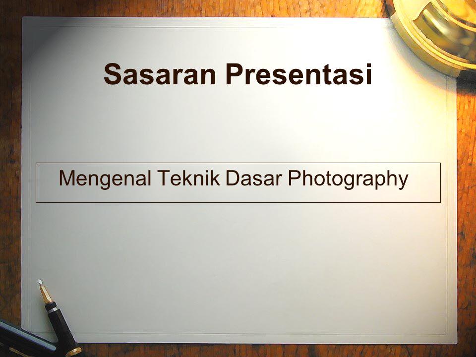 Sasaran Presentasi Mengenal Teknik Dasar Photography