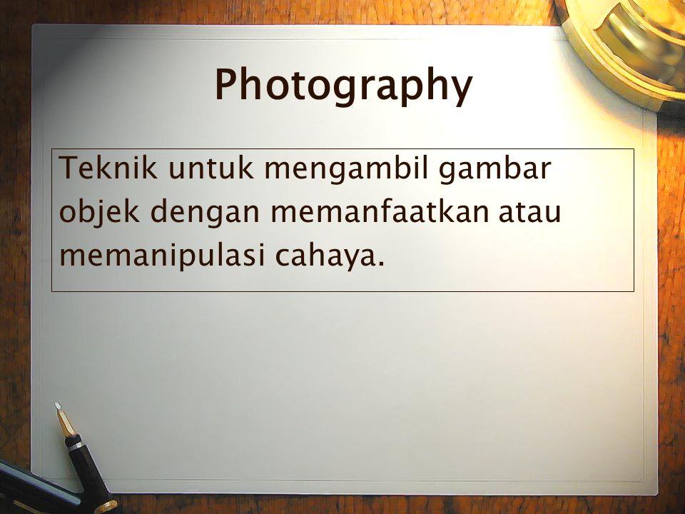 Teknik untuk mengambil gambar objek dengan memanfaatkan atau memanipulasi cahaya.