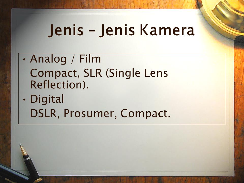 Jenis – Jenis Kamera •A•Analog / Film Compact, SLR (Single Lens Reflection).