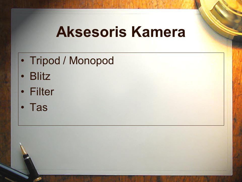 Aksesoris Kamera •T•Tripod / Monopod •B•Blitz •F•Filter •T•Tas