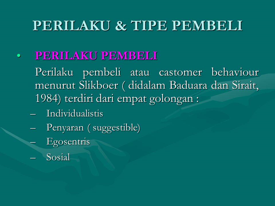 PERILAKU & TIPE PEMBELI •PERILAKU PEMBELI Perilaku pembeli atau castomer behaviour menurut Slikboer ( didalam Baduara dan Sirait, 1984) terdiri dari e