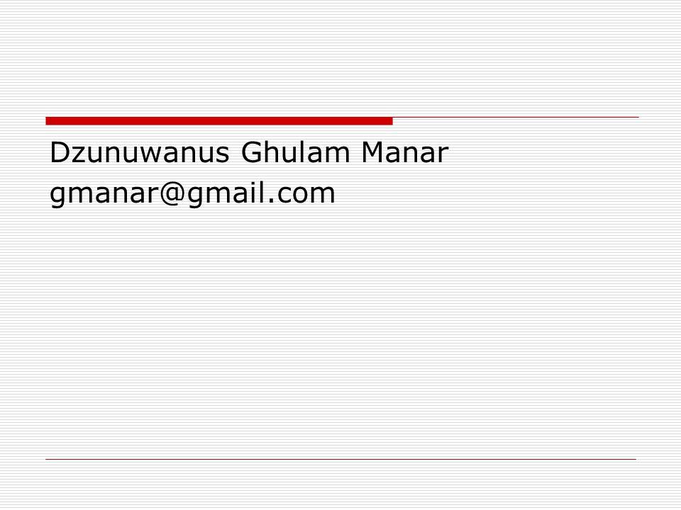 Dzunuwanus Ghulam Manar gmanar@gmail.com