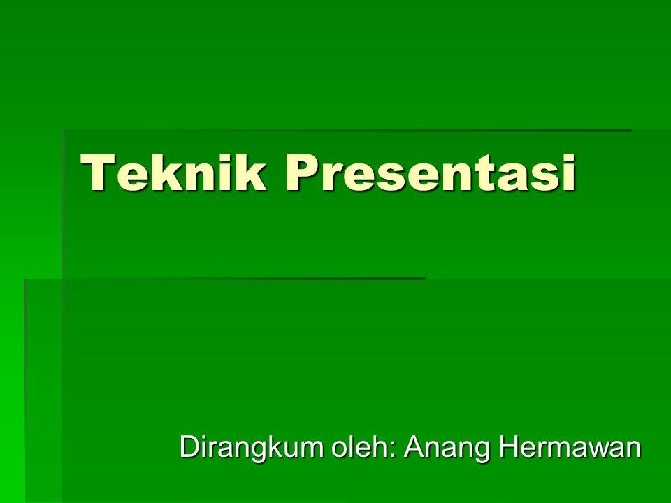 Teknik Presentasi Dirangkum oleh: Anang Hermawan
