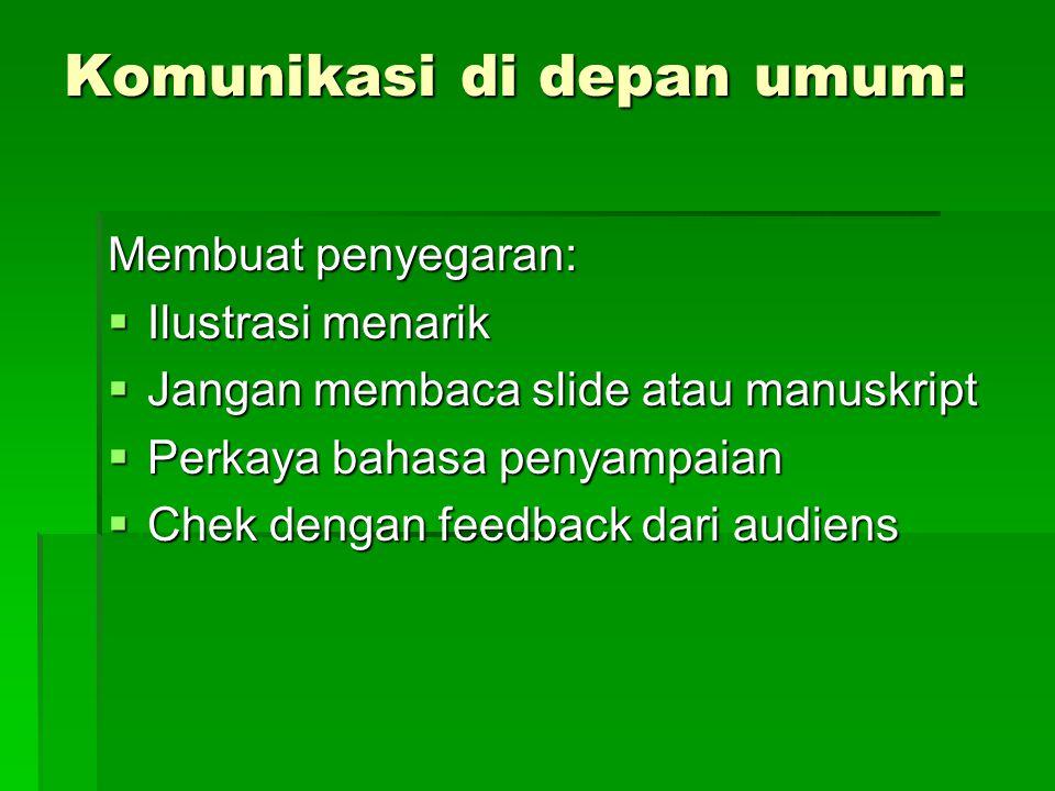 Komunikasi di depan umum: Membuat penyegaran:  Ilustrasi menarik  Jangan membaca slide atau manuskript  Perkaya bahasa penyampaian  Chek dengan fe