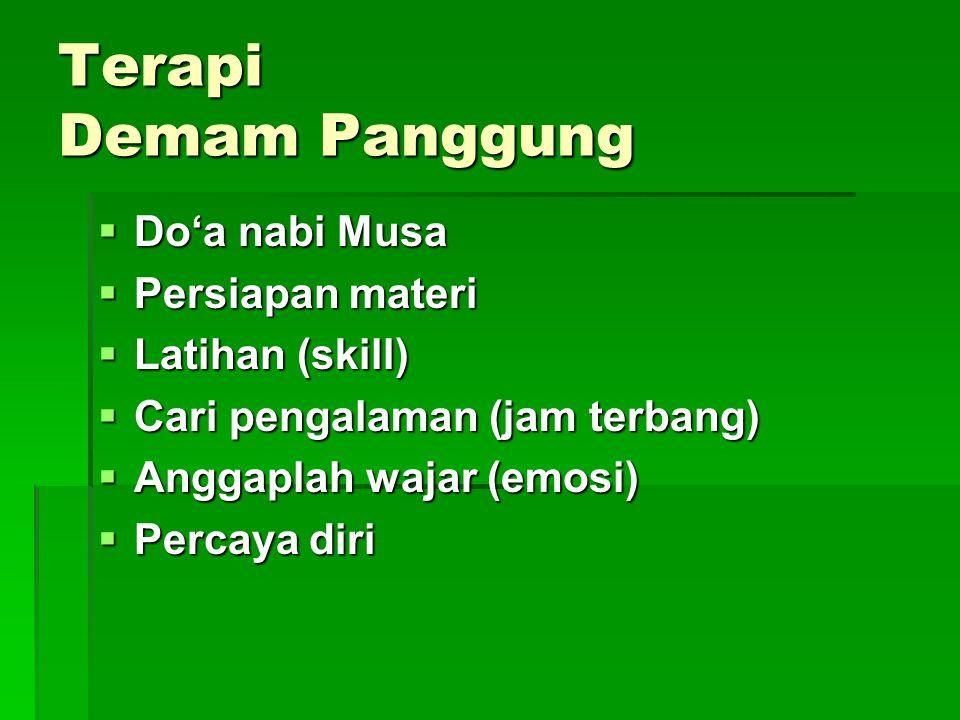 Terapi Demam Panggung  Do'a nabi Musa  Persiapan materi  Latihan (skill)  Cari pengalaman (jam terbang)  Anggaplah wajar (emosi)  Percaya diri