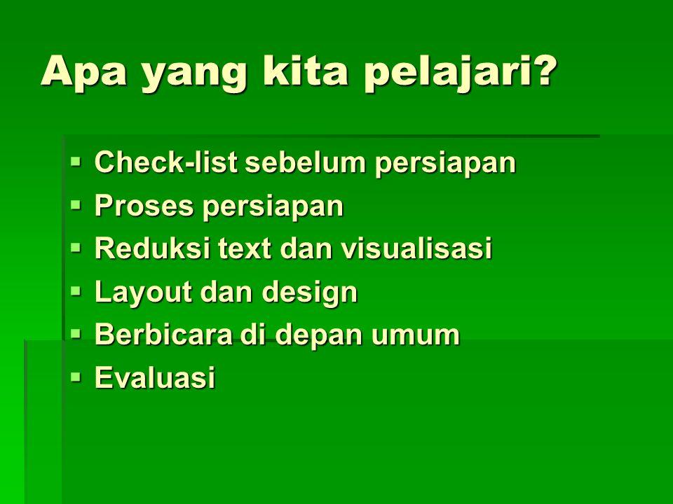Apa yang kita pelajari?  Check-list sebelum persiapan  Proses persiapan  Reduksi text dan visualisasi  Layout dan design  Berbicara di depan umum