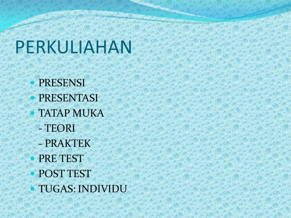 PERKULIAHAN  PRESENSI  PRESENTASI  TATAP MUKA - TEORI - PRAKTEK  PRE TEST  POST TEST  TUGAS: INDIVIDU