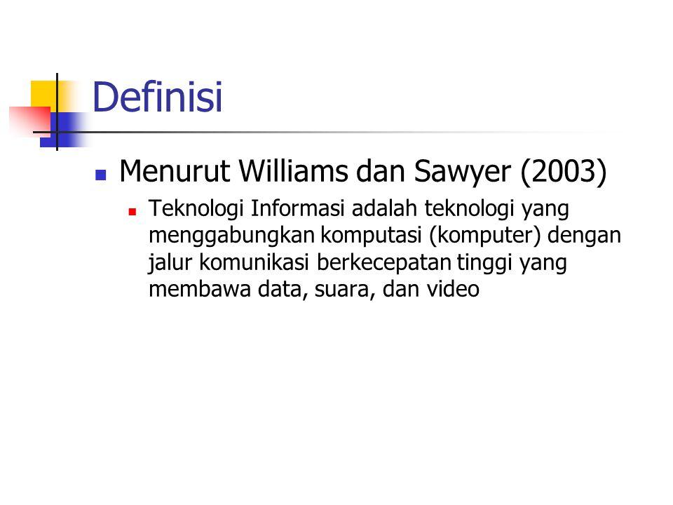 Definisi  Menurut Williams dan Sawyer (2003)  Teknologi Informasi adalah teknologi yang menggabungkan komputasi (komputer) dengan jalur komunikasi berkecepatan tinggi yang membawa data, suara, dan video