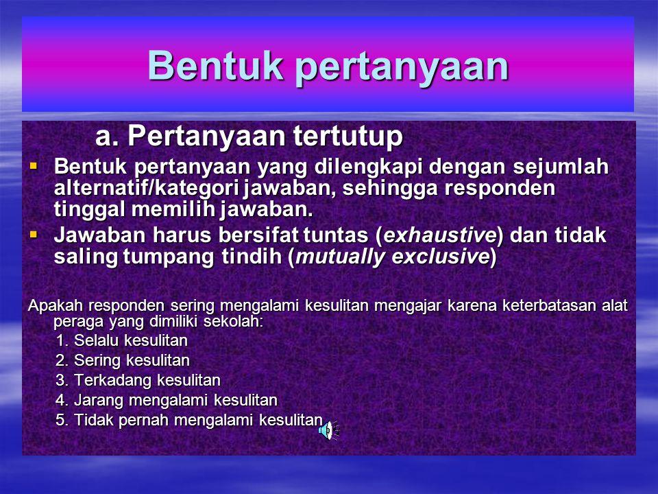 Jenis pertanyaan 1.Pertanyaan tentang fakta-usia 2.Pertanyaan tentang opini atau pendapat 3.Pertanyaan tentang informasi atau pengetahuan 4.Pertanyaan