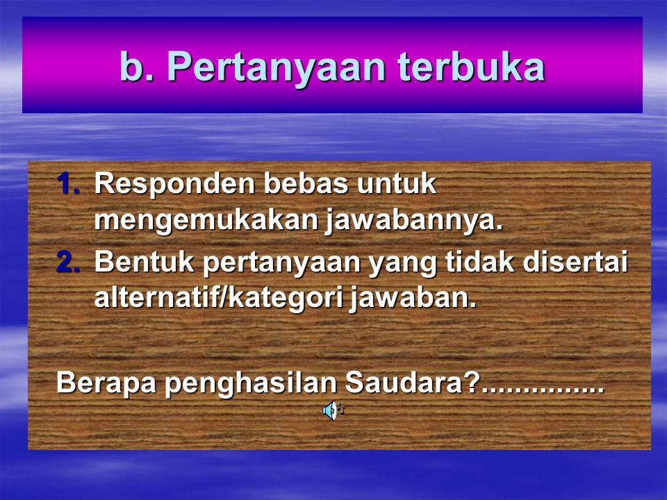 Kelemahan: Pertanyaan tertutup 1.Ada kemungkinan responden memilih jawaban asal saja 2.Responden akan kecewa bila jawabannya tidak tersedia pada alter
