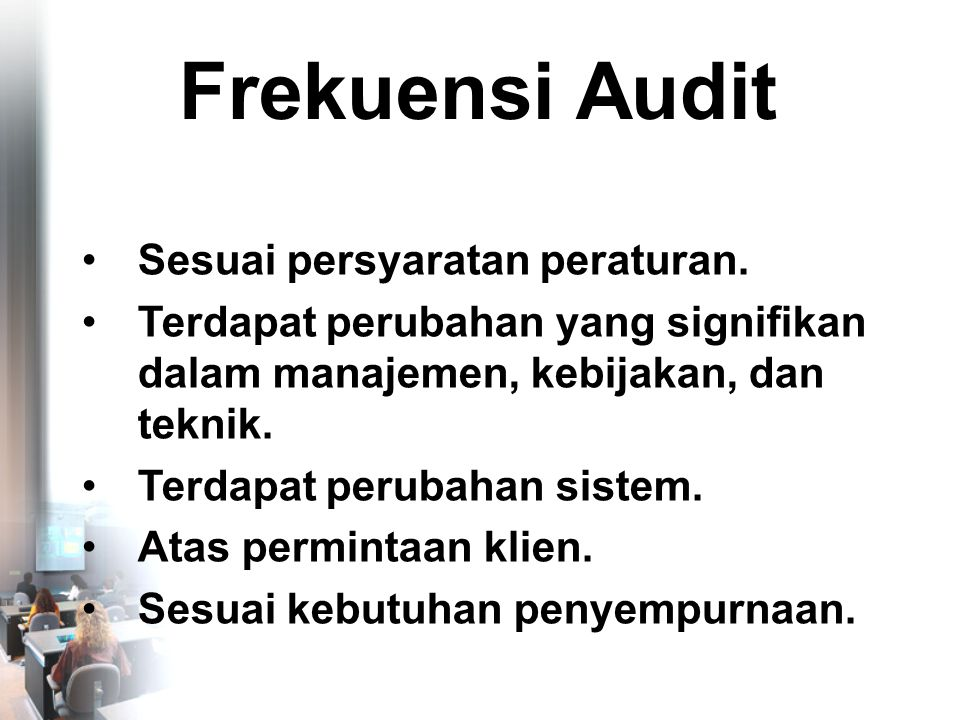 Frekuensi Audit •Sesuai persyaratan peraturan.