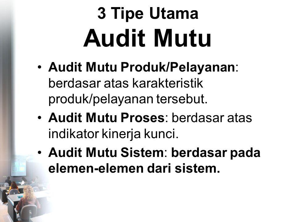 3 Tipe Utama Audit Mutu •Audit Mutu Produk/Pelayanan: berdasar atas karakteristik produk/pelayanan tersebut.